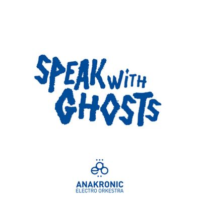 Anakronic-Speak with Ghosts (2010)