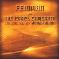 FEIDMAN AND ISRAEL CAMERATA - CONDUCTED BY ARNER BIRON