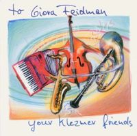 TO GIORA FEIDMAN - YOUR KLEZMER FRIENDS