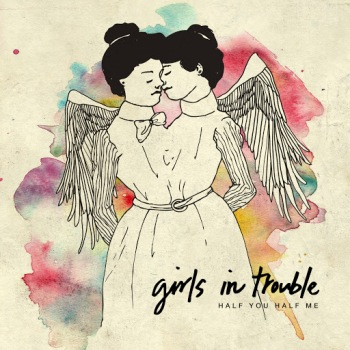 girls in trouble-half you half me