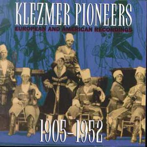 Klezmer pioneers american and european recordings 1905-1952