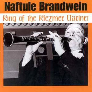 Naftule Brandwein, King of Klezmer Clarinet