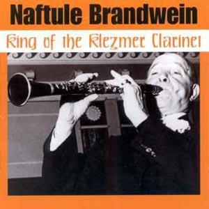 Naftule Brandwein, King of Klezmer Clarinet
