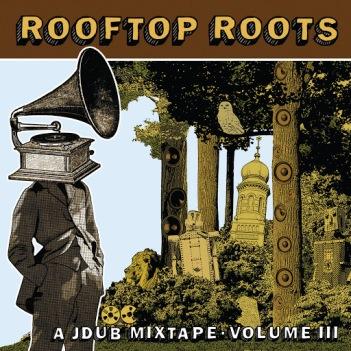 rooftop roots- a jdub mixtape vol III