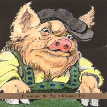 Shirim Klezmer Orchestra Pincus and the Pig A Klezmer Tale