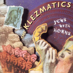 The Klezmatics-Jews with Horns